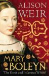 Mary Boleyn: the great and infamous whore, by Alison Weir