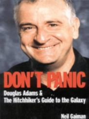 Don't panic: Douglas Adams & The hitchhiker's guide to the galaxy, by Neil Gaiman