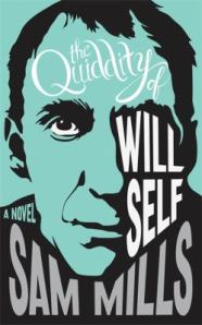 The Quiddity of Will Self, by Sam Mills