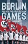 The Berlin Games, by Guy Walters