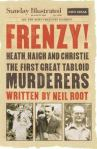 Frenzy! Heath, Haigh & Christie: the first great tabloid murderers, by Neil Root