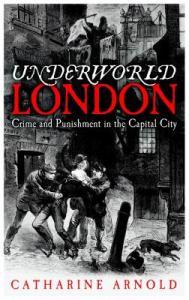 Underworld London, by Catharine Arnold