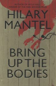 Bring up the bodies, by Hilary Mantel