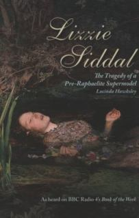 Lizzie Siddal : the tragedy of a Pre-Raphaelite supermodel, by Lucinda Hawksley