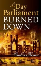 The Day Parliament Burned Down, by Caroline Shenton
