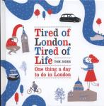 Tired of London, tired of life, by Tom Jones