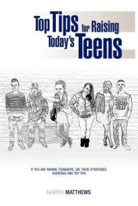 Top Tips for Raising Today's Teens, by Martha Matthews