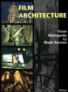 Film Architecture: from Metropolis to Blade Runner [exhibition catalogue]