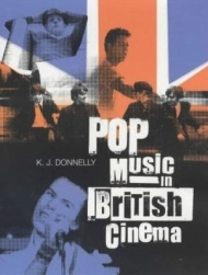 Pop Music in British Cinema by KJ Donnelly