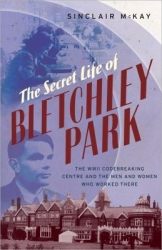 The secret life of Bletchley Park, by Sinclair McKay