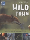 Wild town: wildlife on your doorstep, by Mike Dilger
