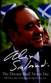 The dream shall never die, by Alex Salmond