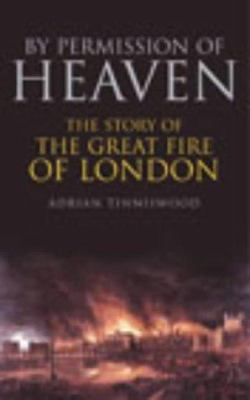 By Permission of Heaven: the story of the Great Fire of London, by Adrian Tinniswood