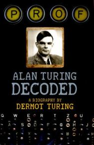 Prof: Alan Turing Decoded, by Dermot Turing