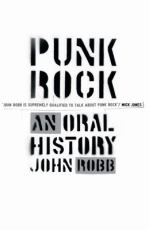 Punk Rock: an oral history, by John Robb