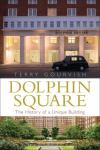 Dolphin Square: the history of a unique building, by Terry Gourvish