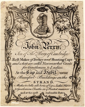 Trade card of John Perry, maker of jockey and hunting caps, at the sign of the Cap and Habit, Beaufort Buildings, Strand, mid-18th century (Box 63 No. 13b). Image property of Westminster City Archives.