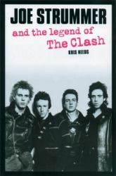 Joe Strummer and the legend of the Clash by Kris Needs