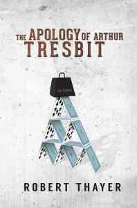 The apology of Arthur Tresbit by Robert Thayer
